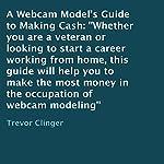 A Webcam Model's Guide to Making Cash | Trevor Clinger