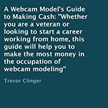 A Webcam Model's Guide to Making Cash (       UNABRIDGED) by Trevor Clinger Narrated by Larry Earnhart