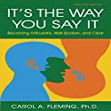 It's the Way You Say It - Second Edition: Becoming Articulate, Well-Spoken, and Clear (       UNABRIDGED) by Carol A Fleming PhD Narrated by Carol A Fleming PhD
