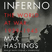Inferno: The World at War, 1939-1945 (       UNABRIDGED) by Max Hastings Narrated by Ralph Cosham