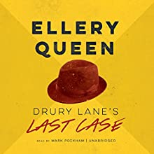 Drury Lane's Last Case: Drury Lane Mysteries, Book 4 (       UNABRIDGED) by Ellery Queen Narrated by Mark Peckham
