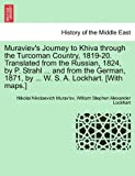 Muraviev's Journey to Khiva through the Turcoman Country, 1819-20. Translated from the Russian, 1824, by P. Strahl ... and from the German, 1871, by ... W. S. A. Lockhart. [With maps.]