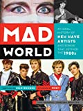 img - for Mad World: An Oral History of New Wave Artists and Songs That Defined the 1980s book / textbook / text book