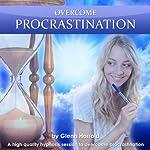 Overcome Procrastination: A high quality hypnosis session to overcome procrastination | Glenn Harrold