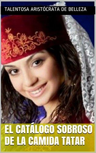 El catálogo sobroso de la camida Tatar (El arte magnífico y admirable nº 35) (Spanish Edition) by Talentosa aristócrata de belleza