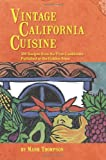 Vintage California Cuisine: 300 Recipes From the First Cookbooks Published in the Golden State (0979551005) by Mark Thompson