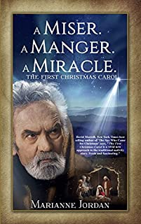 A Miser. A Manger. A Miracle. - The First Christmas Carol by Marianne Jordan ebook deal