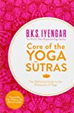 Core of the Yoga Sutras: The Definitive Guide to the Philosophy of Yoga (0007921268) by Iyengar, B.K.S.