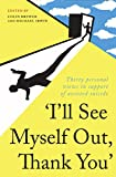 """""""Ill See Myself Out, Thank You"""": Thirty personal views in support of assisted suicide"""
