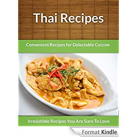 Thai Recipes: Convenient Recipes For Delectable Cuisine