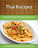 Thai Recipes: Convenient Recipes For Delectable Cuisine (The Easy Recipe)