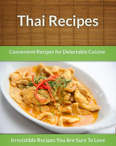 Thai Recipes: Convenient Recipes For Delectable Cuisine (The Easy Recipe) by Echo Bay Books