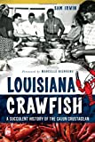 Louisiana Crawfish: A Succulent History of the Cajun Crustacean (American Palate)