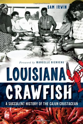 Louisiana Crawfish: A Succulent History of the Cajun Crustacean (American Palate) by Sam Irwin