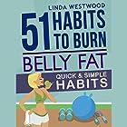 Belly Fat: 51 Quick & Simple Habits to Burn Belly Fat & Tone Abs! Hörbuch von Linda Westwood Gesprochen von: Claire Heffron
