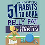 Belly Fat: 51 Quick & Simple Habits to Burn Belly Fat & Tone Abs! | Linda Westwood