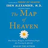 The Map of Heaven: How Science, Religion, and Ordinary People Are Proving the Afterlife