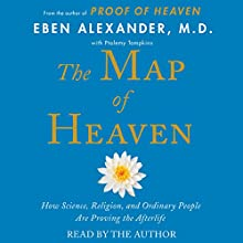 The Map of Heaven: How Science, Religion, and Ordinary People Are Proving the Afterlife (       UNABRIDGED) by Eben Alexander Narrated by Eben Alexander