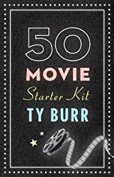 The 50 Movie Starter Kit: What You Need to Know if You Want to Know What You're Talking About