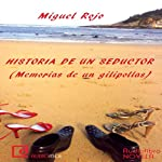 Historias de un seductor: Memorias de un gilipollas [Stories of a Seducer: Memoirs of an Asshole] | Miguel Rojo