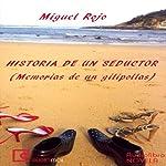 Historias de un seductor: Memorias de un gilipollas [Stories of a Seducer: Memoirs of an Asshole] | Miguel Rojo