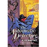 The Automatic Detectiveby A. Lee Martinez