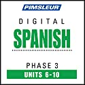Spanish Phase 3, Unit 06-10: Learn to Speak and Understand Spanish with Pimsleur Language Programs  by  Pimsleur
