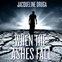 When the Ashes Fall (       UNABRIDGED) by Jacqueline Druga Narrated by Laura Bretz