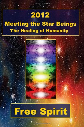 2012 Meeting the Star Beings and the Healing of Humanity