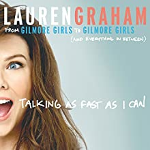Talking as Fast as I Can: From Gilmore Girls to Gilmore Girls, and Everything in Between | Livre audio Auteur(s) : Lauren Graham Narrateur(s) : Lauren Graham