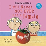 I Will Never Not Ever Eat a Tomato Pop-Up (Charlie and Lola) Lauren Child