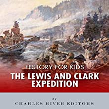 History for Kids: The Lewis and Clark Expedition (       UNABRIDGED) by Charles River Editors Narrated by Stacy Hinkle