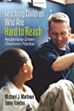 Teaching Children Who Are Hard to Reach: Relationship-Driven Classroom Practice (1452244448) by Marlowe, Michael J.