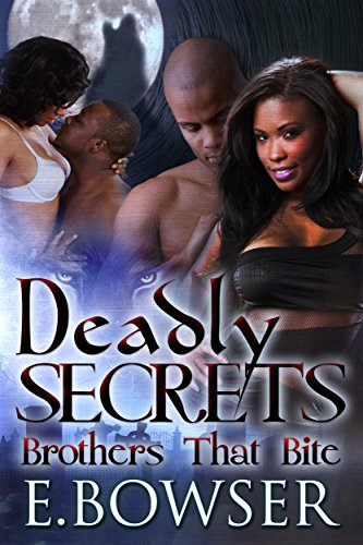 Book: Deadly Secrets - Brothers That Bite Book 1 by Ebony Bowser
