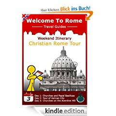 Rome Weekend Itinerary: Christian Rome Tour (Welcome to Rome Travel Guides)