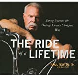 The Ride of A Lifetime: Doing Business the Orange County Choppers Way (Your Coach in a Box) ~ Mark Yost