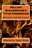 William Shakespeare's Titus Andronicus: Without the Potholes (1449549195) by Rubin, Jerry