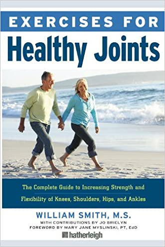 Exercises for Healthy Joints: The Complete Guide to Increasing Strength and Flexibility of Knees, Shoulders, Hips, and Ankles written by William Smith