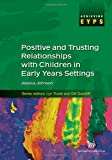 Jessica M. Johnson Positive and Trusting Relationships with Children in Early Years Settings (Achieving EYPS Series)