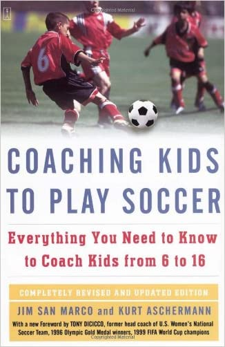 Coaching Kids to Play Soccer: Everything You Need to Know to Coach Kids from 6 to 16
