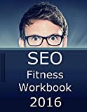 SEO Fitness Workbook, 2016 Edition: The Seven Steps to Search Engine Optimization Success on Google (English Edition)