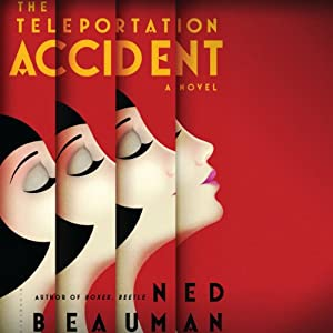 The Teleportation Accident: A Novel | [Ned Beauman]