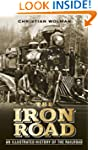 The Iron Road: The Illustrated Histor...