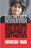 Irresistible Revolution: Confronting Race, Class and the Assumptions of LGBT Politics (1936833298) by Vaid, Urvashi