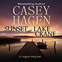 Sunset at Lake Crane: A Livingston Valley Novel, Book 1 Audiobook by Casey Hagen Narrated by Russell Lord