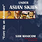 Under Asian Skies: Australia to Europe by Motorcycle - an Enthralling Journey Through One of the World's Most Colourful and Diverse Regions Hörbuch von Sam Manicom Gesprochen von: Sam Manicom