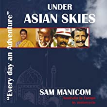 Under Asian Skies: Australia to Europe by Motorcycle - an Enthralling Journey Through One of the World's Most Colourful and Diverse Regions Audiobook by Sam Manicom Narrated by Sam Manicom