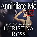 Annihilate Me 2: The Annihilate Me/Unleash Me Series Audiobook by Christina Ross Narrated by Reba Buhr