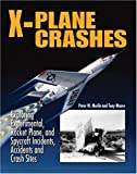 img - for X-Plane Crashes: Exploring Experimental, Rocket Plane & Spycraft Incidents, Accidents & Crash Sites book / textbook / text book