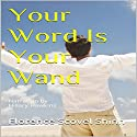 Your Word Is Your Wand Audiobook by Florence Scovel Shinn Narrated by Hillary Hawkins